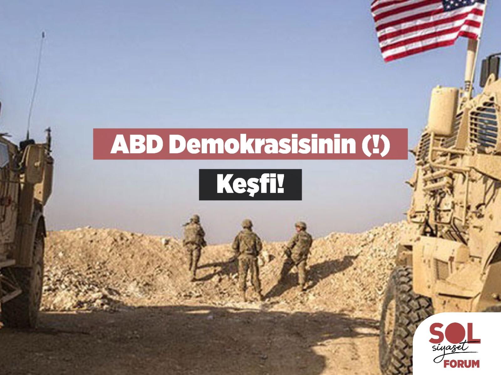 ABD Demokrasisinin (!) Keşfi