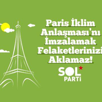 SOL Parti'den İklim Anlaşması Açıklaması: Felaketlerinizi Aklamaz!